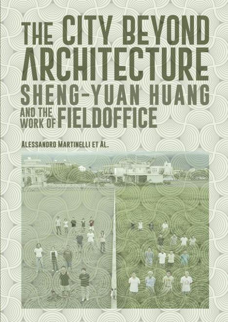 """El libro """"The City Beyond Architecture"""" ofrece la arquitectura taiwanesa de Shen-Yuan Huang como modelo internacional"""