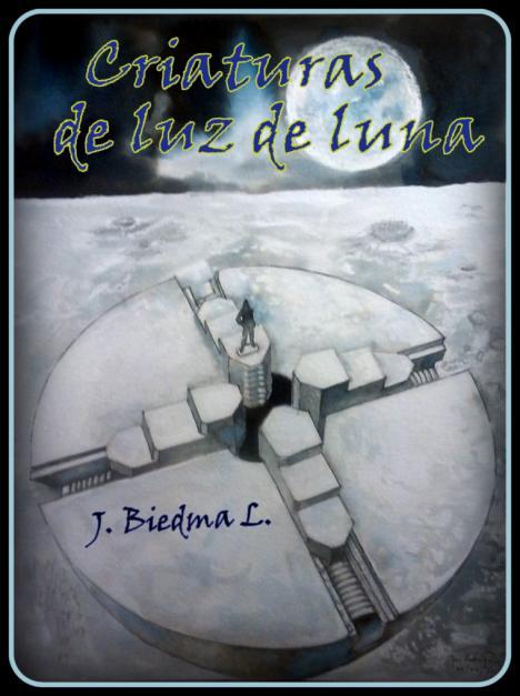 PROFUSA FICCIÓN (Sobre Criaturas de luz de luna de J. Biedma L.), por Alfonso Cabello Bergillos