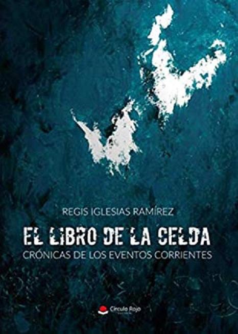 """""""El libro de la celda"""", un libro que muestra el testimonio del autor secuestrado, juzgado en un juicio parcializado y sin garantías"""