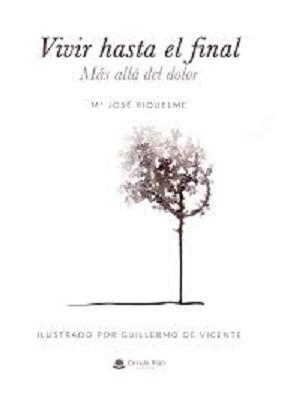 """""""Vivir hasta el final. Más allá del dolor"""", un libro escrito """"con las tripas, con el corazón y sin filtros mentales"""""""