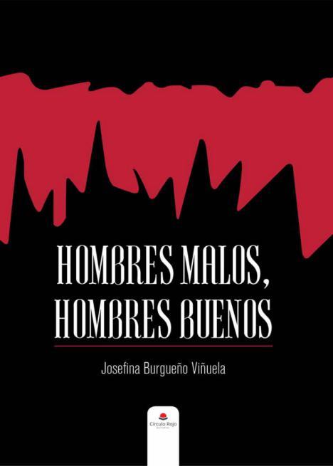 """Josefa Burgueño presenta su primera obra titulada: 'Hombres malos, hombres buenos'. """"Una novela dedicada a una de las mayores lacras de nuestro tiempo, la violencia machista"""""""