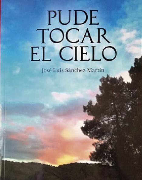"""""""Pude tocar el cielo"""", una novela de José Luis Sánchez Martín"""